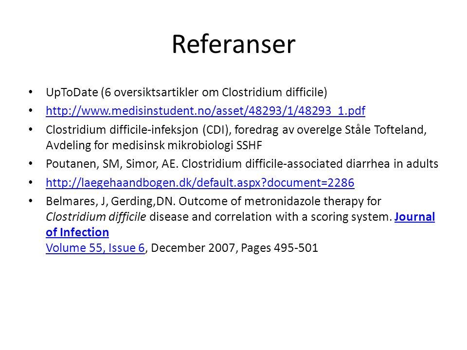 Referanser UpToDate (6 oversiktsartikler om Clostridium difficile) http://www.medisinstudent.no/asset/48293/1/48293_1.pdf Clostridium difficile-infeksjon (CDI), foredrag av overelge Ståle Tofteland, Avdeling for medisinsk mikrobiologi SSHF Poutanen, SM, Simor, AE.