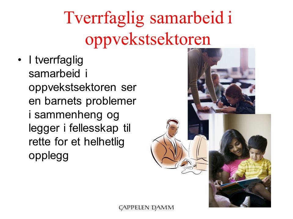 Tverrfaglig samarbeid i oppvekstsektoren I tverrfaglig samarbeid i oppvekstsektoren ser en barnets problemer i sammenheng og legger i fellesskap til rette for et helhetlig opplegg