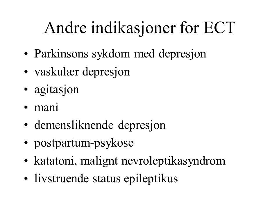 Andre indikasjoner for ECT Parkinsons sykdom med depresjon vaskulær depresjon agitasjon mani demensliknende depresjon postpartum-psykose katatoni, malignt nevroleptikasyndrom livstruende status epileptikus