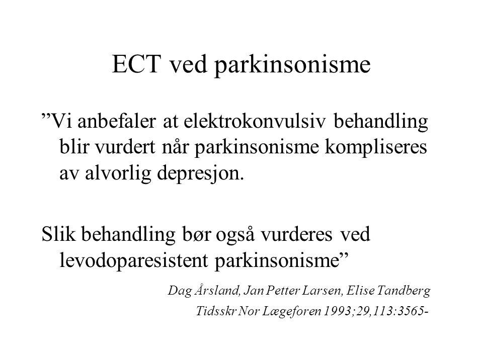 ECT ved parkinsonisme Vi anbefaler at elektrokonvulsiv behandling blir vurdert når parkinsonisme kompliseres av alvorlig depresjon.