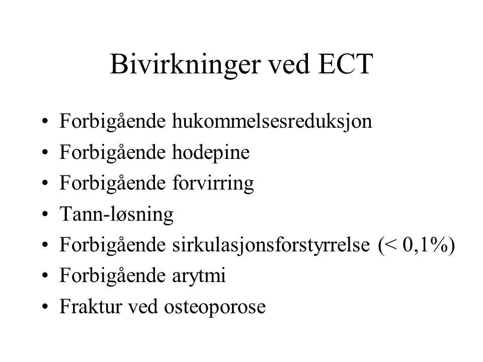 Bivirkninger ved ECT Forbigående hukommelsesreduksjon Forbigående hodepine Forbigående forvirring Tann-løsning Forbigående sirkulasjonsforstyrrelse (< 0,1%) Forbigående arytmi Fraktur ved osteoporose