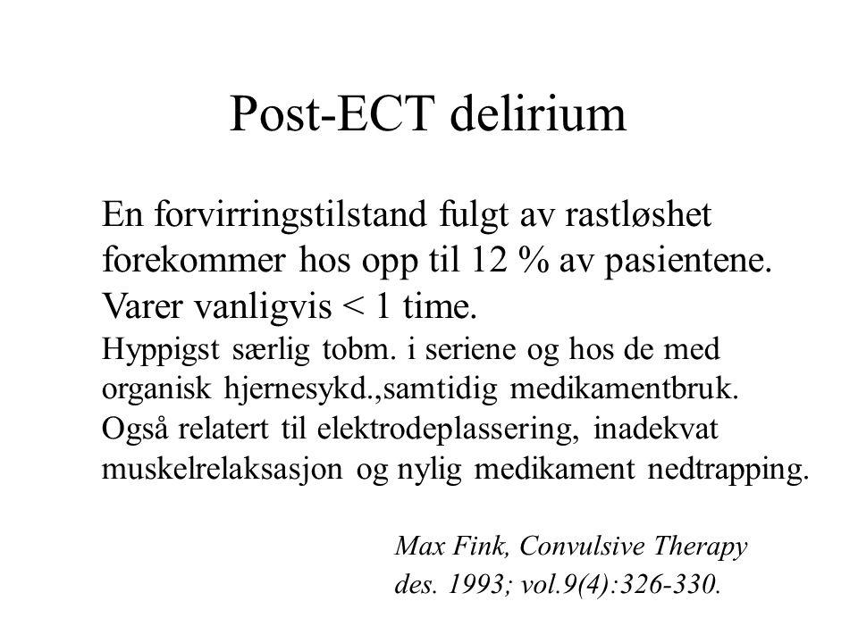 Post-ECT delirium En forvirringstilstand fulgt av rastløshet forekommer hos opp til 12 % av pasientene.