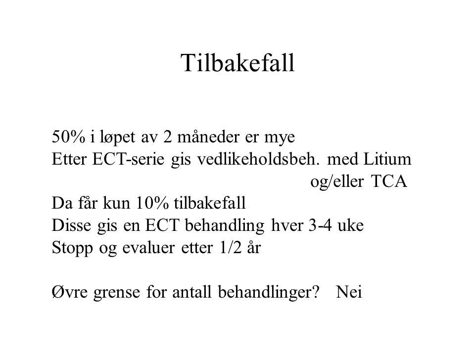 Tilbakefall 50% i løpet av 2 måneder er mye Etter ECT-serie gis vedlikeholdsbeh.