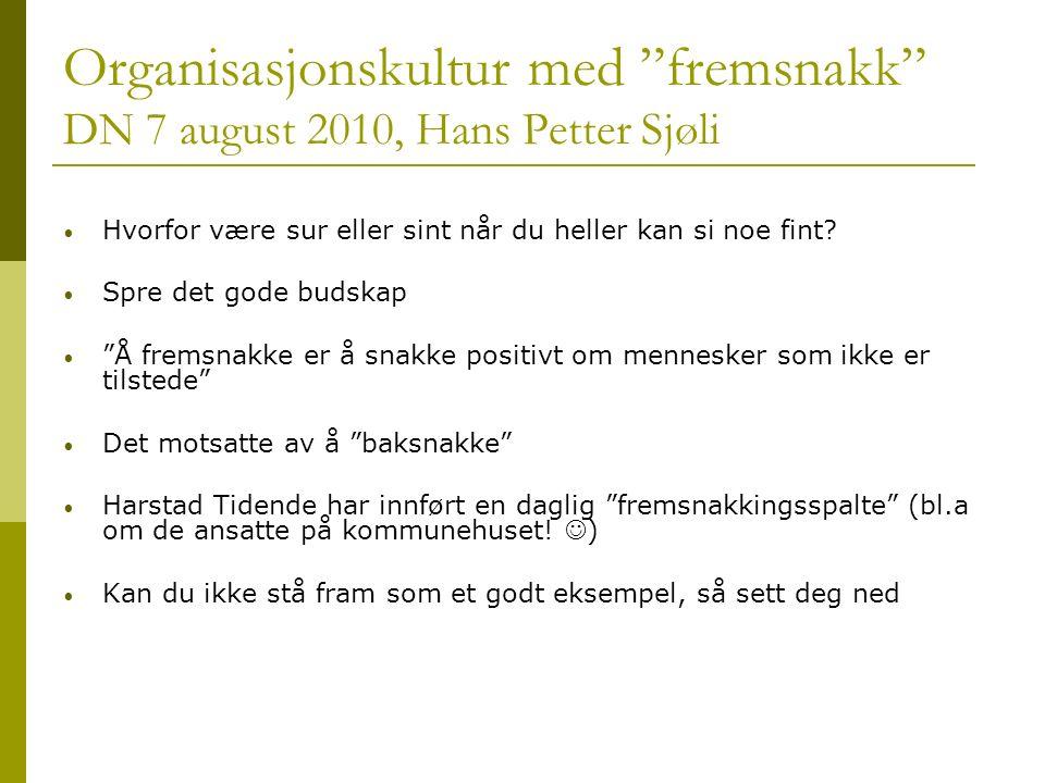 """Organisasjonskultur med """"fremsnakk"""" DN 7 august 2010, Hans Petter Sjøli Hvorfor være sur eller sint når du heller kan si noe fint? Spre det gode budsk"""