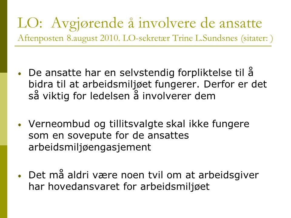 LO: Avgjørende å involvere de ansatte Aftenposten 8.august 2010. LO-sekretær Trine L.Sundsnes (sitater: ) De ansatte har en selvstendig forpliktelse t