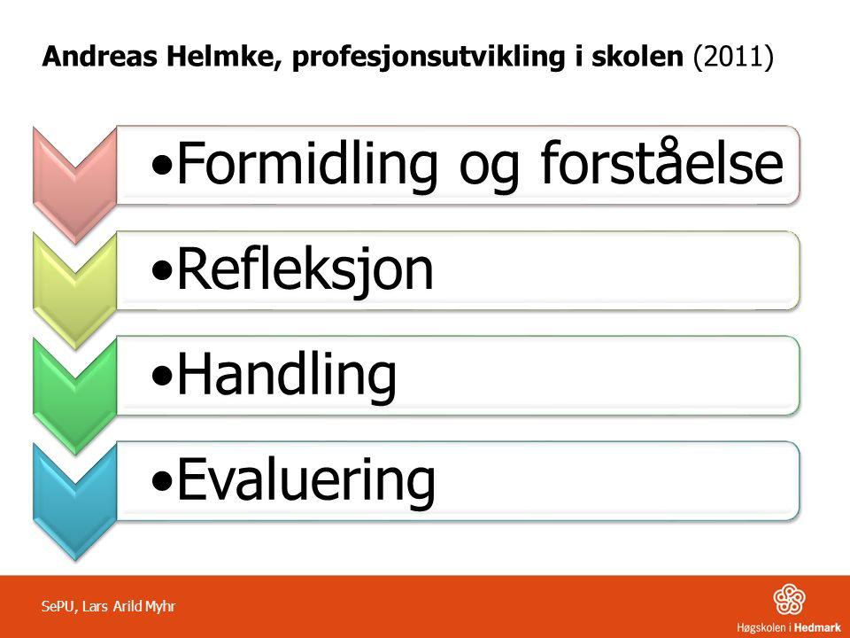 Andreas Helmke, profesjonsutvikling i skolen (2011) Formidling og forståelseRefleksjonHandlingEvaluering SePU, Lars Arild Myhr