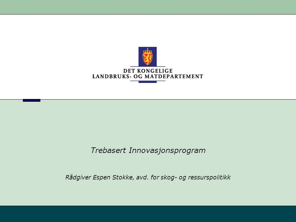 Trebasert Innovasjonsprogram Rådgiver Espen Stokke, avd. for skog- og ressurspolitikk