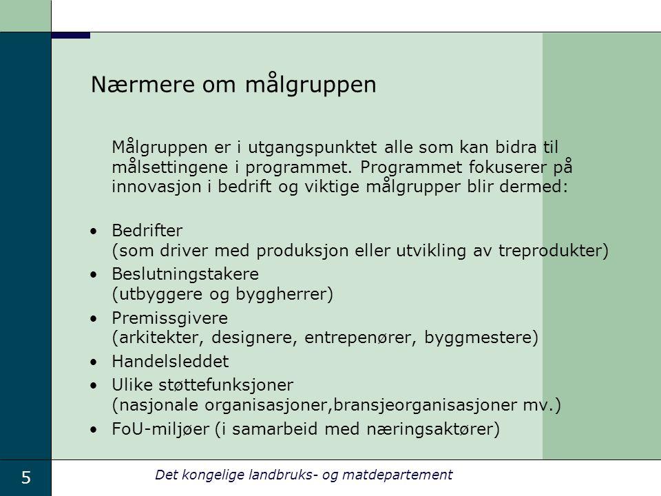 5 Det kongelige landbruks- og matdepartement Nærmere om målgruppen Målgruppen er i utgangspunktet alle som kan bidra til målsettingene i programmet.