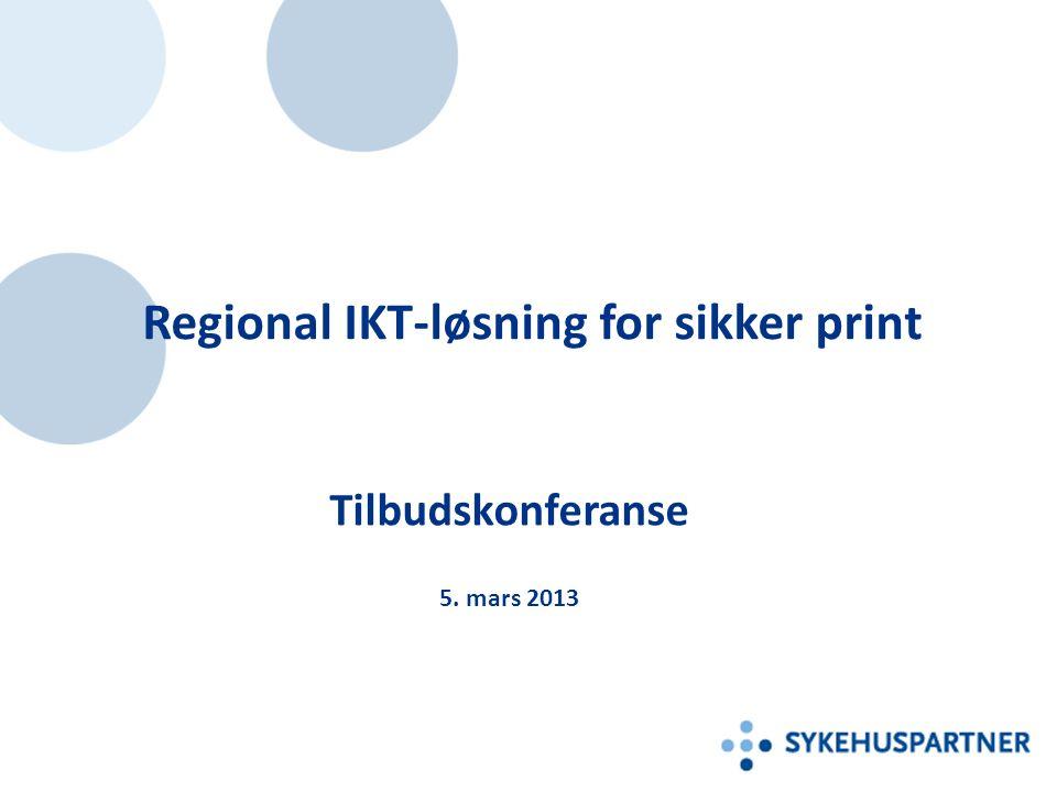 Regional IKT-løsning for sikker print Tilbudskonferanse 5. mars 2013