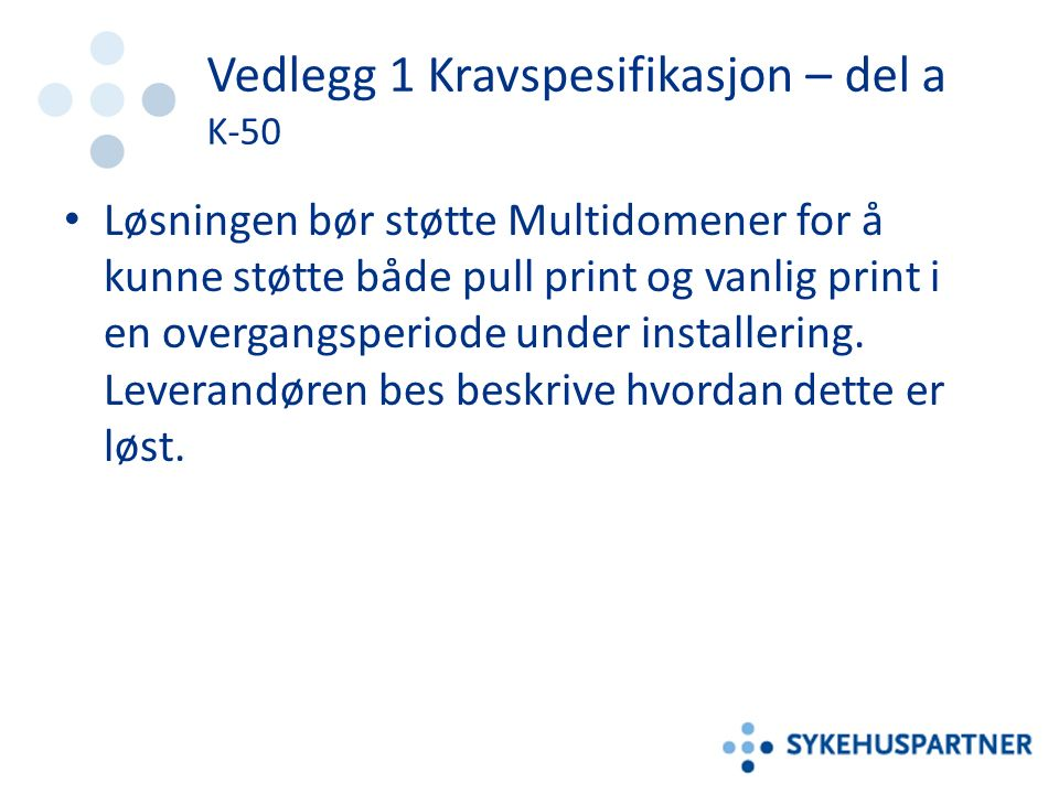 Vedlegg 1 Kravspesifikasjon – del a K-50 Løsningen bør støtte Multidomener for å kunne støtte både pull print og vanlig print i en overgangsperiode under installering.