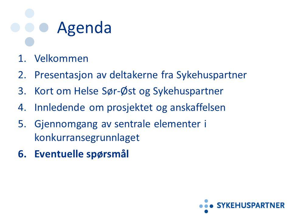 Agenda 1.Velkommen 2.Presentasjon av deltakerne fra Sykehuspartner 3.Kort om Helse Sør-Øst og Sykehuspartner 4.Innledende om prosjektet og anskaffelsen 5.Gjennomgang av sentrale elementer i konkurransegrunnlaget 6.Eventuelle spørsmål