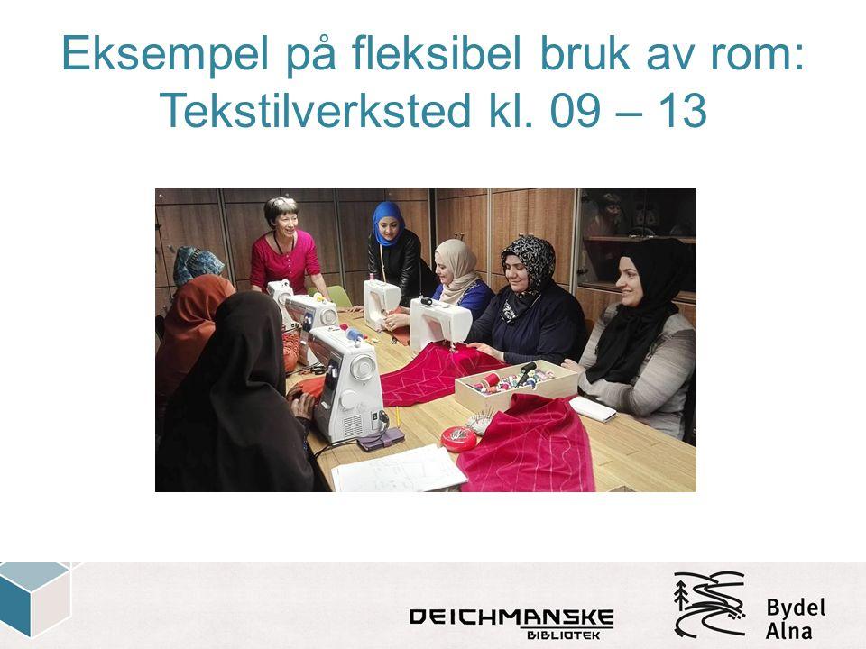 Eksempel på fleksibel bruk av rom: Tekstilverksted kl. 09 – 13