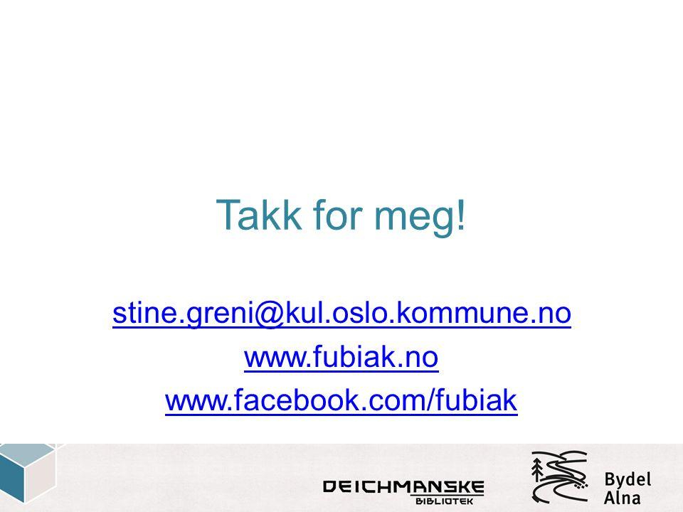 Takk for meg! stine.greni@kul.oslo.kommune.no www.fubiak.no www.facebook.com/fubiak