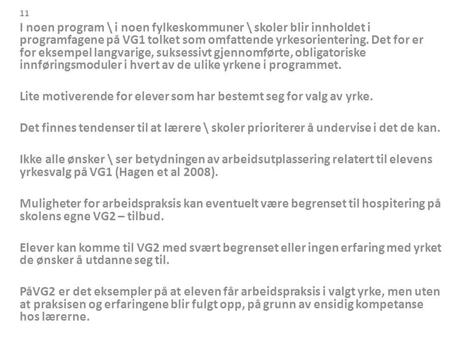 11 I noen program \ i noen fylkeskommuner \ skoler blir innholdet i programfagene på VG1 tolket som omfattende yrkesorientering.