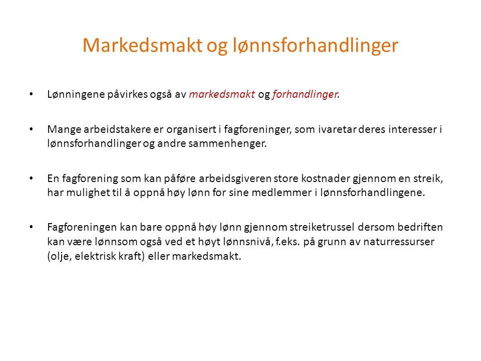 Markedsmakt og lønnsforhandlinger Lønningene påvirkes også av markedsmakt og forhandlinger.