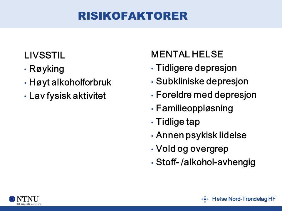 Helse Nord-Trøndelag HF RISIKOFAKTORER LIVSSTIL Røyking Høyt alkoholforbruk Lav fysisk aktivitet MENTAL HELSE Tidligere depresjon Subkliniske depresjo