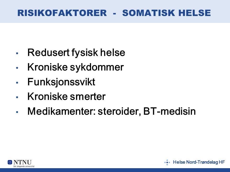 Helse Nord-Trøndelag HF RISIKOFAKTORER - SOMATISK HELSE Redusert fysisk helse Kroniske sykdommer Funksjonssvikt Kroniske smerter Medikamenter: steroid