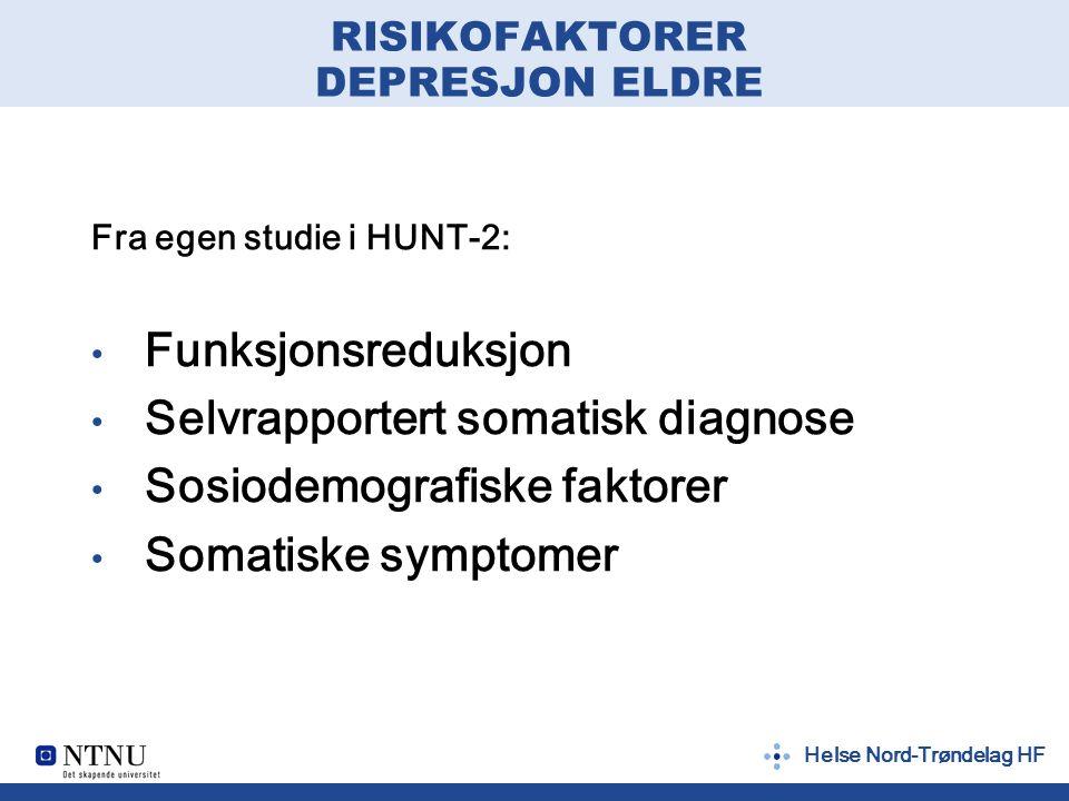 Helse Nord-Trøndelag HF RISIKOFAKTORER DEPRESJON ELDRE Fra egen studie i HUNT-2: Funksjonsreduksjon Selvrapportert somatisk diagnose Sosiodemografiske