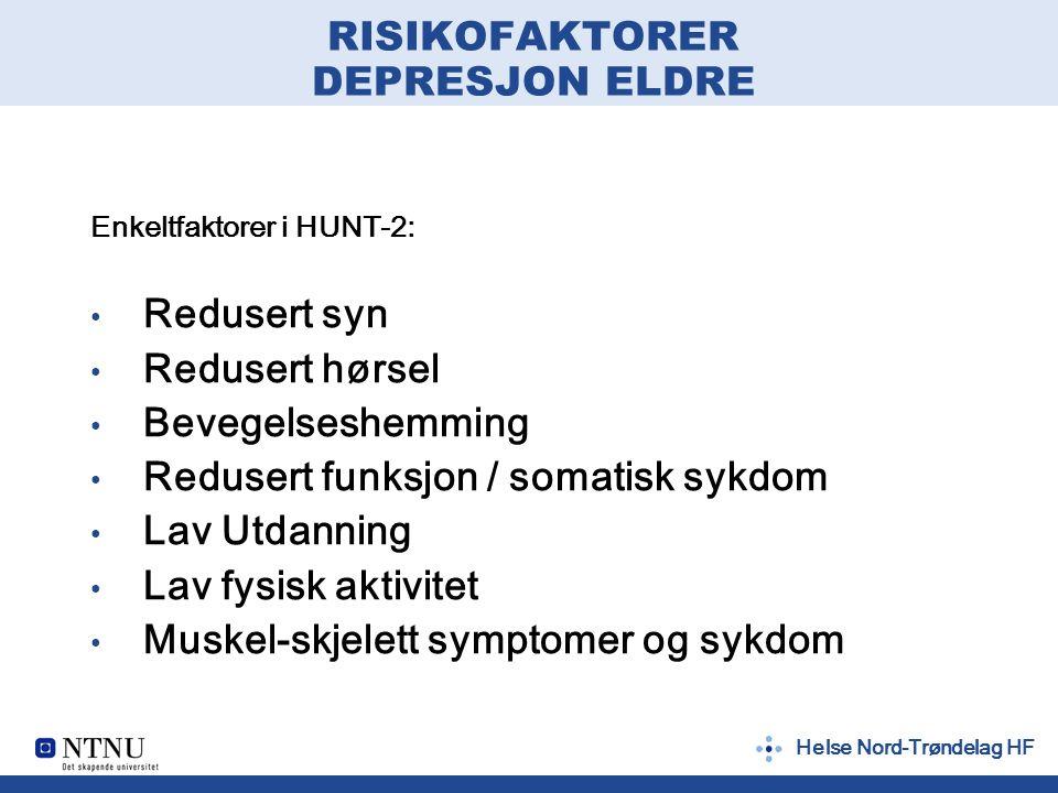 Helse Nord-Trøndelag HF RISIKOFAKTORER DEPRESJON ELDRE Enkeltfaktorer i HUNT-2: Redusert syn Redusert hørsel Bevegelseshemming Redusert funksjon / som