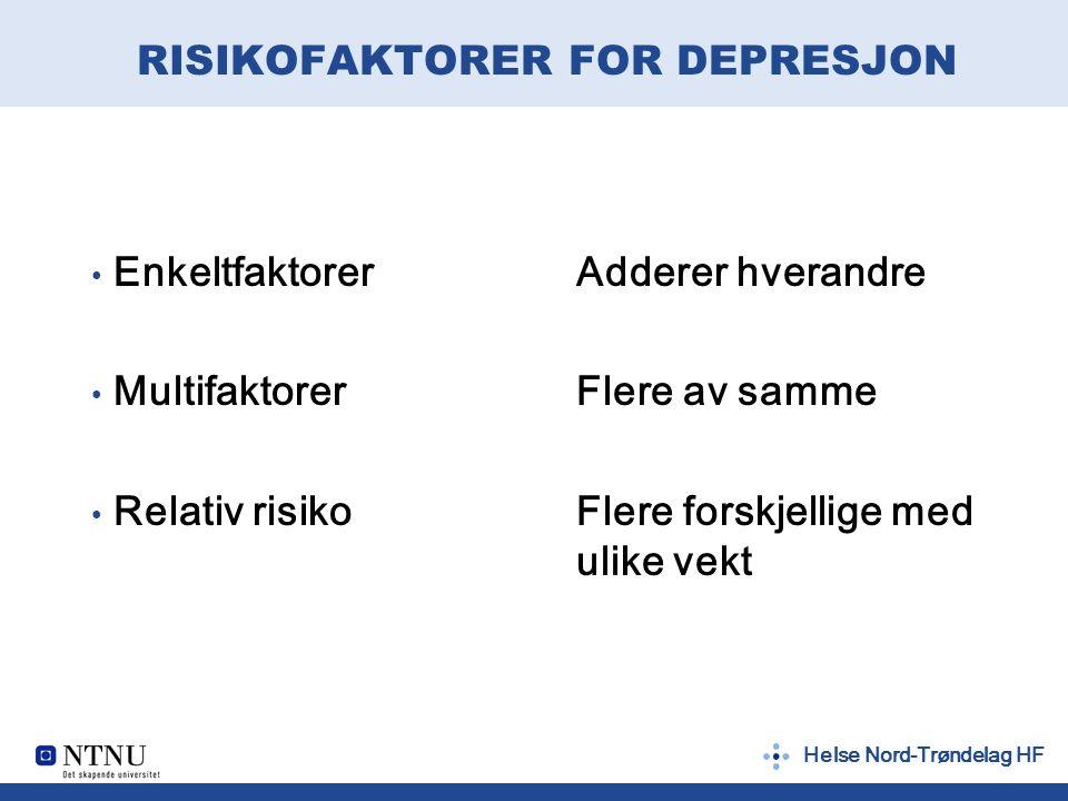 Helse Nord-Trøndelag HF RISIKOFAKTORER FOR DEPRESJON Enkeltfaktorer Multifaktorer Relativ risiko Adderer hverandre Flere av samme Flere forskjellige m