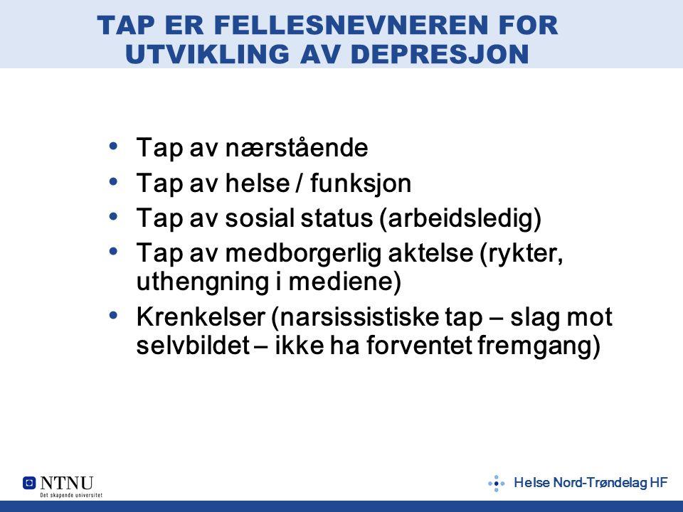 Helse Nord-Trøndelag HF TAP ER FELLESNEVNEREN FOR UTVIKLING AV DEPRESJON Tap av nærstående Tap av helse / funksjon Tap av sosial status (arbeidsledig)