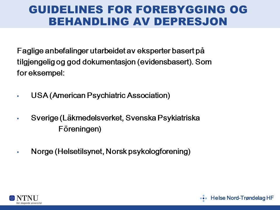 Helse Nord-Trøndelag HF GUIDELINES FOR FOREBYGGING OG BEHANDLING AV DEPRESJON Faglige anbefalinger utarbeidet av eksperter basert på tilgjengelig og g