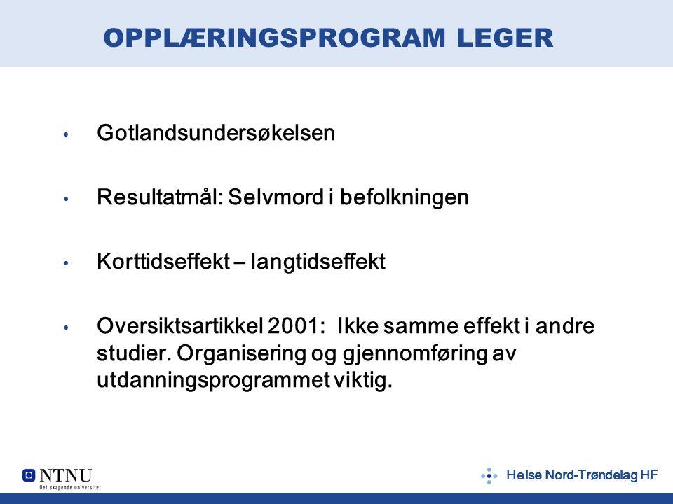 Helse Nord-Trøndelag HF OPPLÆRINGSPROGRAM LEGER Gotlandsundersøkelsen Resultatmål: Selvmord i befolkningen Korttidseffekt – langtidseffekt Oversiktsar
