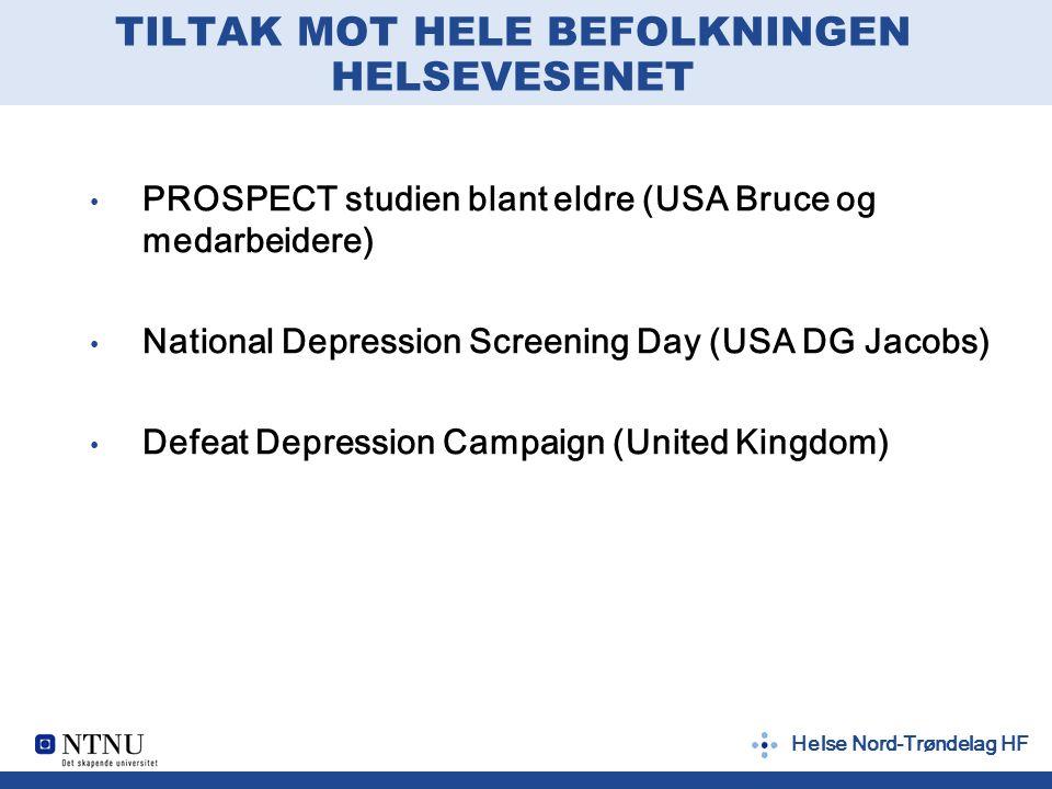 Helse Nord-Trøndelag HF TILTAK MOT HELE BEFOLKNINGEN HELSEVESENET PROSPECT studien blant eldre (USA Bruce og medarbeidere) National Depression Screeni