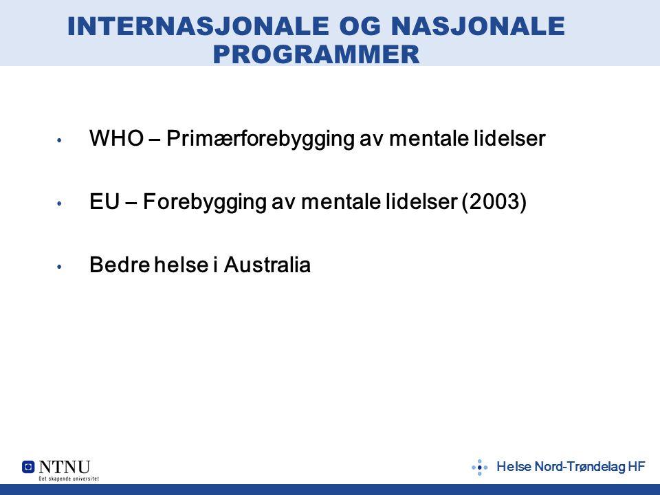 Helse Nord-Trøndelag HF INTERNASJONALE OG NASJONALE PROGRAMMER WHO – Primærforebygging av mentale lidelser EU – Forebygging av mentale lidelser (2003)
