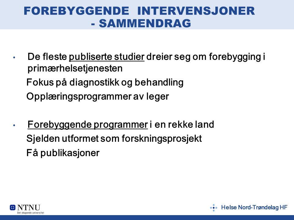 Helse Nord-Trøndelag HF FOREBYGGENDE INTERVENSJONER - SAMMENDRAG De fleste publiserte studier dreier seg om forebygging i primærhelsetjenesten Fokus p