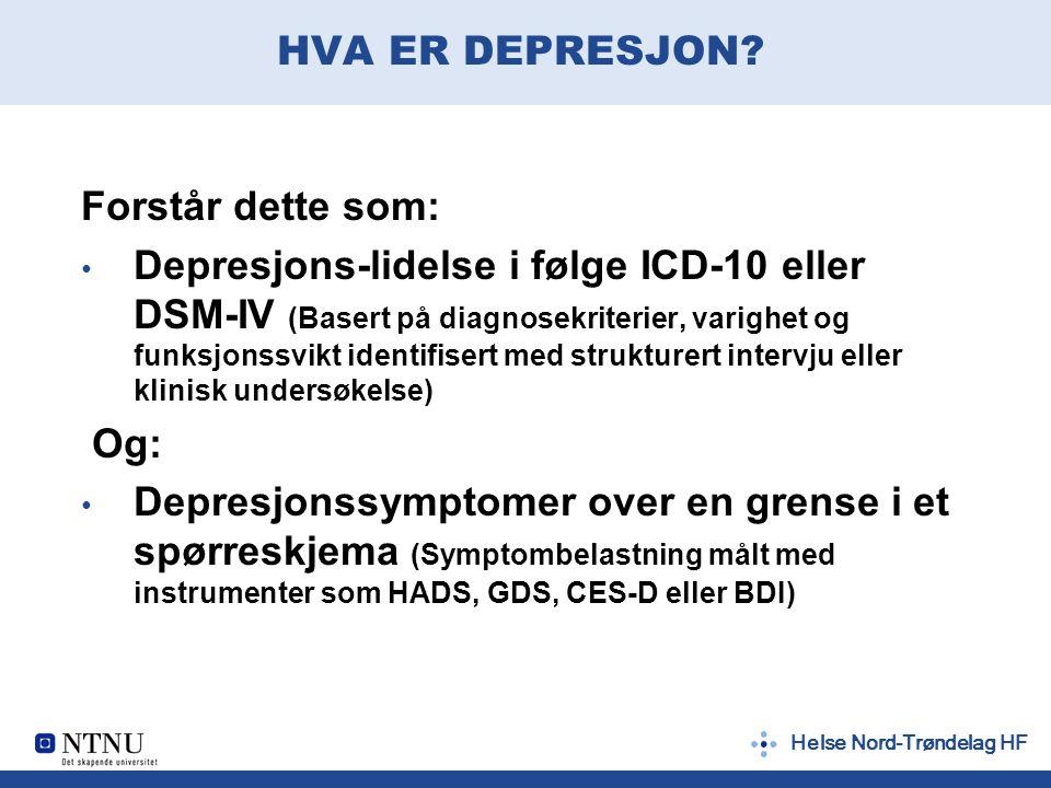 Helse Nord-Trøndelag HF HVA ER DEPRESJON? Forstår dette som: Depresjons-lidelse i følge ICD-10 eller DSM-IV (Basert på diagnosekriterier, varighet og