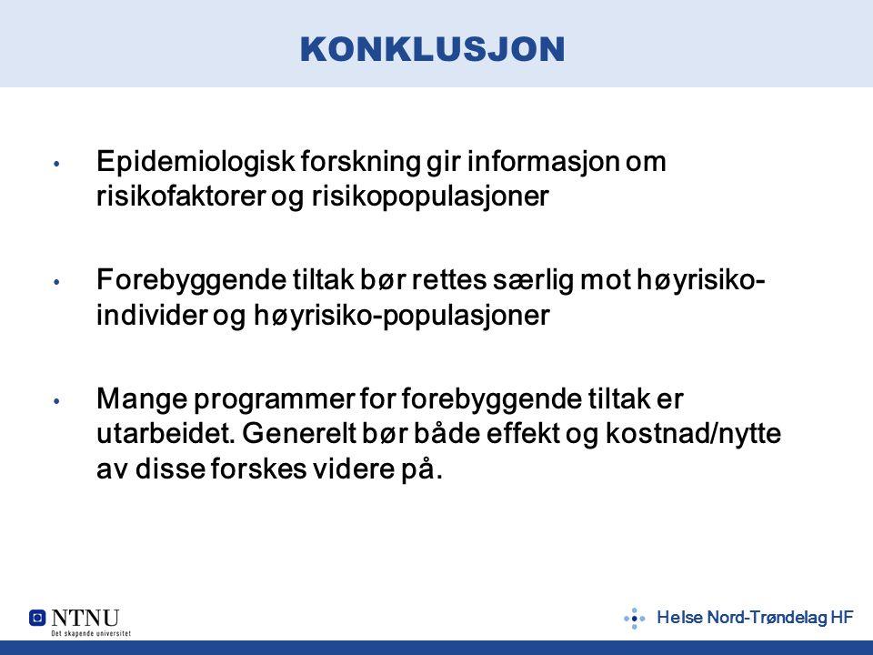 Helse Nord-Trøndelag HF KONKLUSJON Epidemiologisk forskning gir informasjon om risikofaktorer og risikopopulasjoner Forebyggende tiltak bør rettes sær