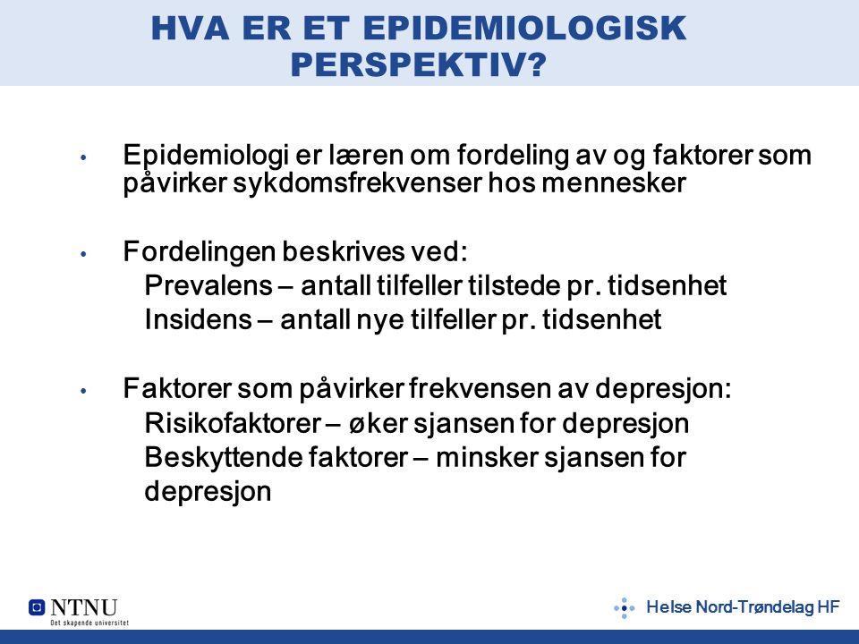 Helse Nord-Trøndelag HF HVA ER ET EPIDEMIOLOGISK PERSPEKTIV? Epidemiologi er læren om fordeling av og faktorer som påvirker sykdomsfrekvenser hos menn