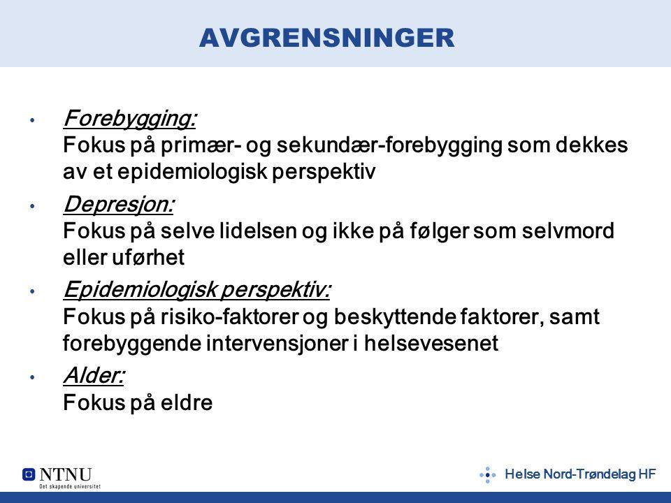 Helse Nord-Trøndelag HF AVGRENSNINGER Forebygging: Fokus på primær- og sekundær-forebygging som dekkes av et epidemiologisk perspektiv Depresjon: Foku