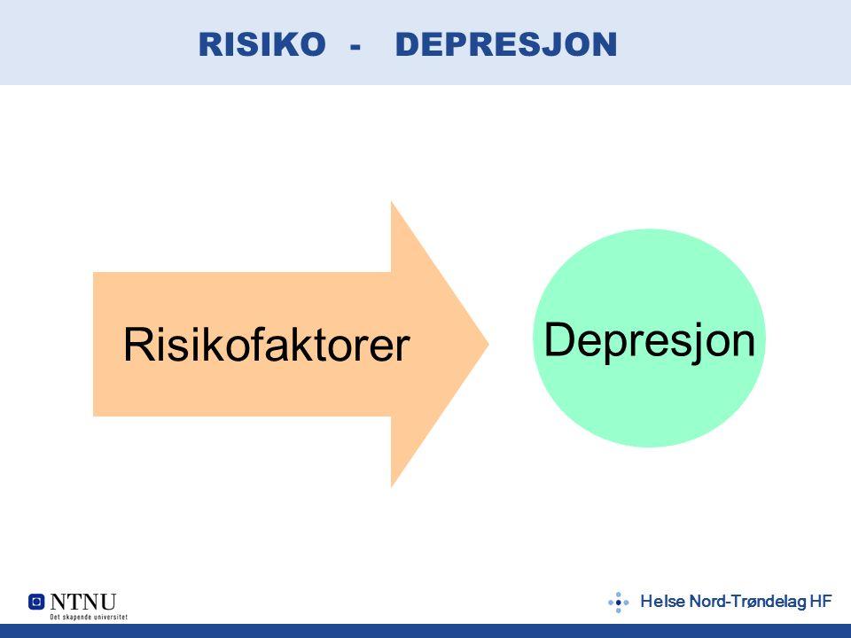 Helse Nord-Trøndelag HF RISIKO - DEPRESJON Risikofaktorer Depresjon