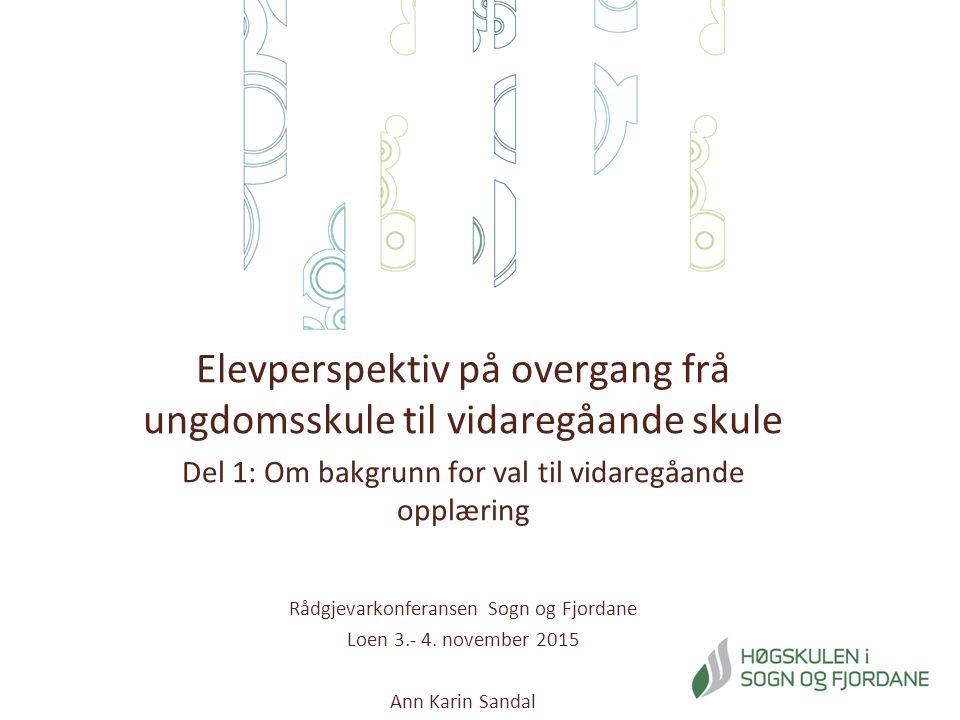 Elevperspektiv på overgang frå ungdomsskule til vidaregåande skule Del 1: Om bakgrunn for val til vidaregåande opplæring Rådgjevarkonferansen Sogn og Fjordane Loen 3.- 4.