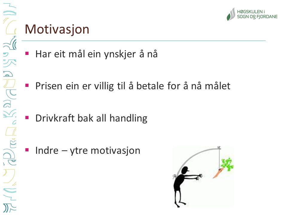 Motivasjon  Har eit mål ein ynskjer å nå  Prisen ein er villig til å betale for å nå målet  Drivkraft bak all handling  Indre – ytre motivasjon