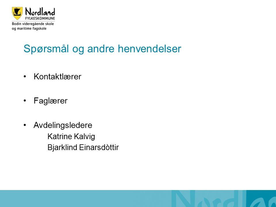 Spørsmål og andre henvendelser Kontaktlærer Faglærer Avdelingsledere Katrine Kalvig Bjarklind Einarsdòttir