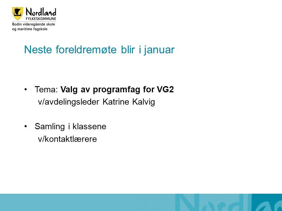 Neste foreldremøte blir i januar Tema: Valg av programfag for VG2 v/avdelingsleder Katrine Kalvig Samling i klassene v/kontaktlærere
