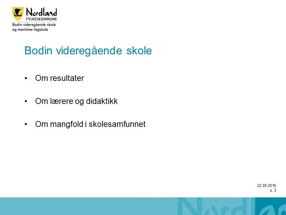 Bodin videregående skole Om resultater Om lærere og didaktikk Om mangfold i skolesamfunnet 22.09.2016 s.