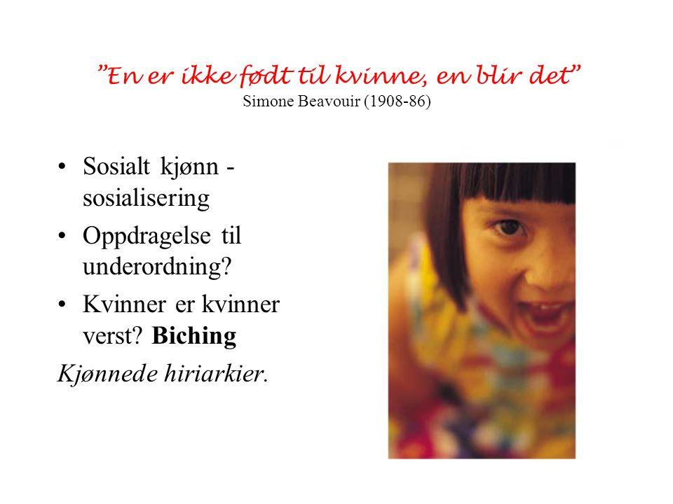 """""""En er ikke født til kvinne, en blir det"""" Simone Beavouir (1908-86) Sosialt kjønn - sosialisering Oppdragelse til underordning? Kvinner er kvinner ver"""