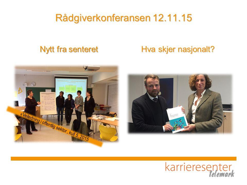 Rådgiverkonferansen 12.11.15 Nytt fra senteret Hva skjer nasjonalt? «Veiledning i offentlig sektor, kull 5, 2015