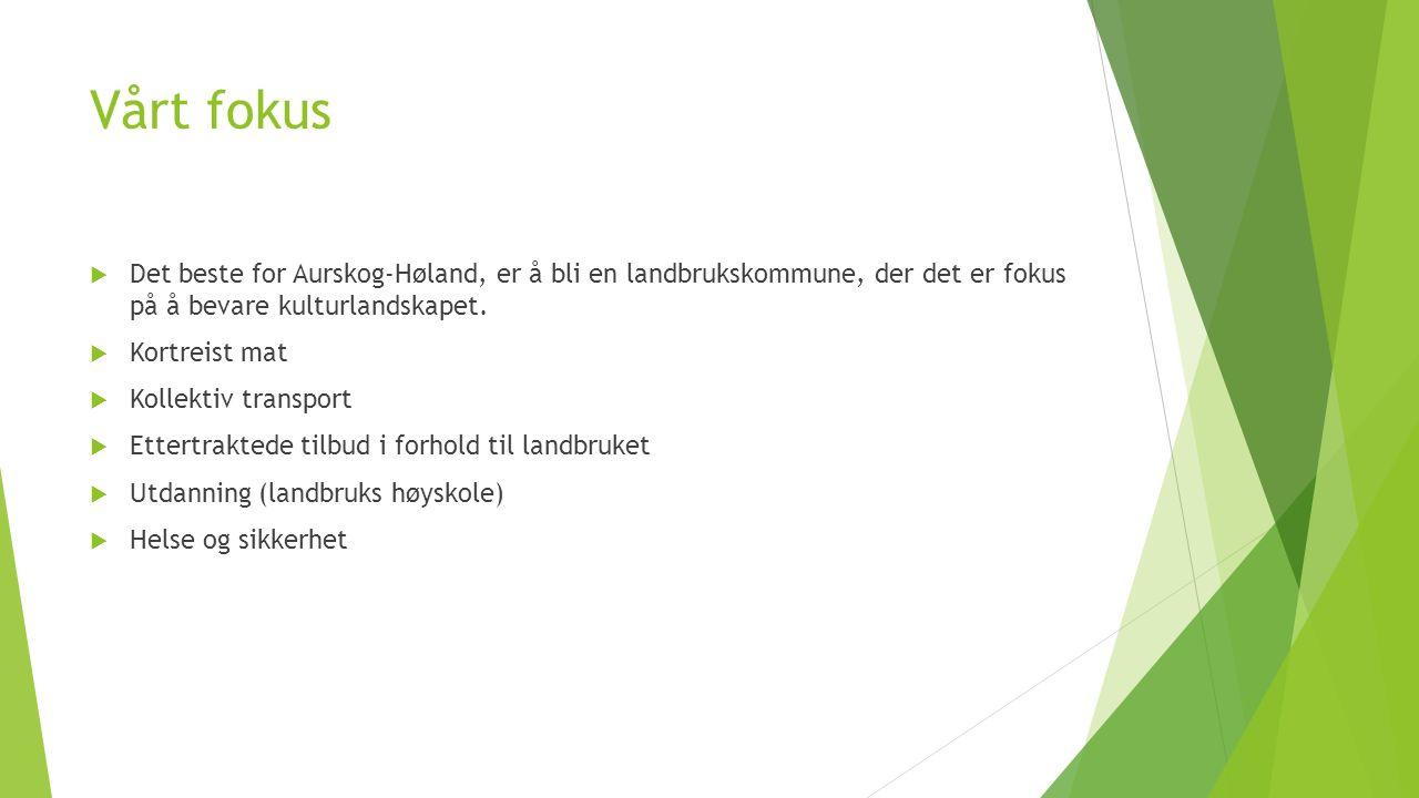 Vårt fokus  Det beste for Aurskog-Høland, er å bli en landbrukskommune, der det er fokus på å bevare kulturlandskapet.