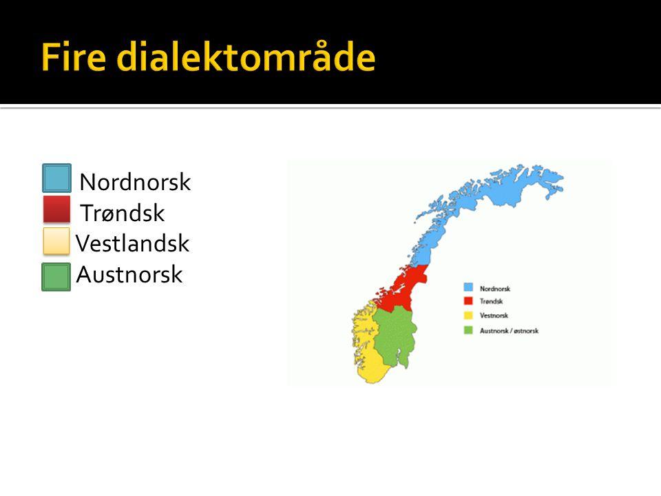 Nordnorsk  Trøndsk  Vestlandsk  Austnorsk