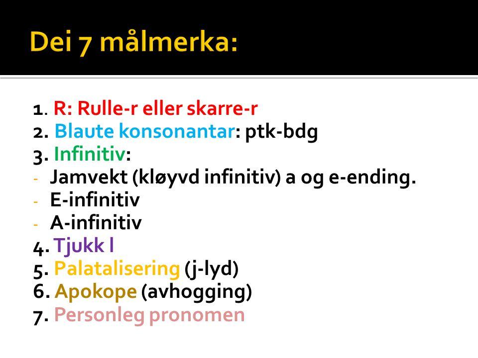 1. R: Rulle-r eller skarre-r 2. Blaute konsonantar: ptk-bdg 3.