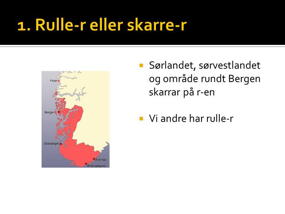  Sørlandet, sørvestlandet og område rundt Bergen skarrar på r-en  Vi andre har rulle-r