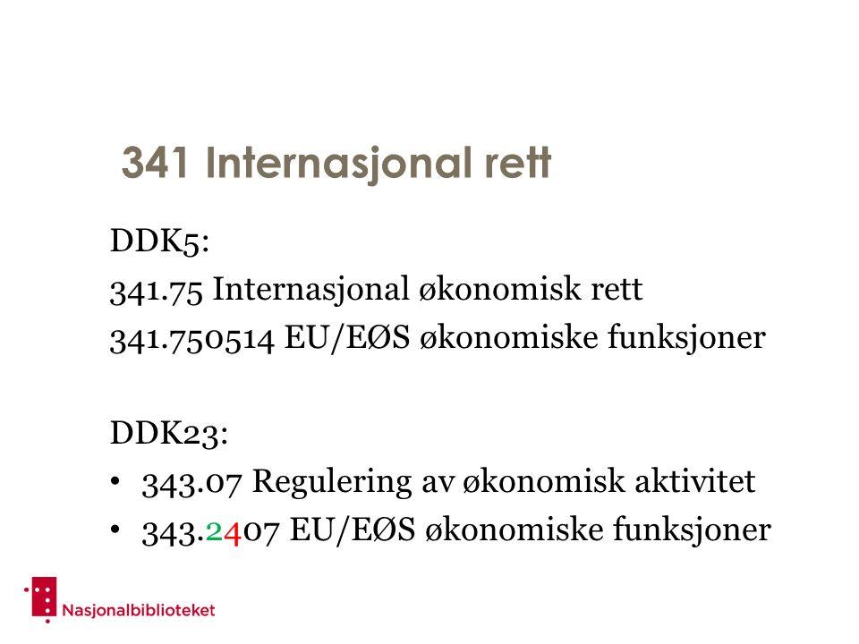 341 Internasjonal rett DDK5: 341.75 Internasjonal økonomisk rett 341.750514 EU/EØS økonomiske funksjoner DDK23: 343.07 Regulering av økonomisk aktivitet 343.2407 EU/EØS økonomiske funksjoner