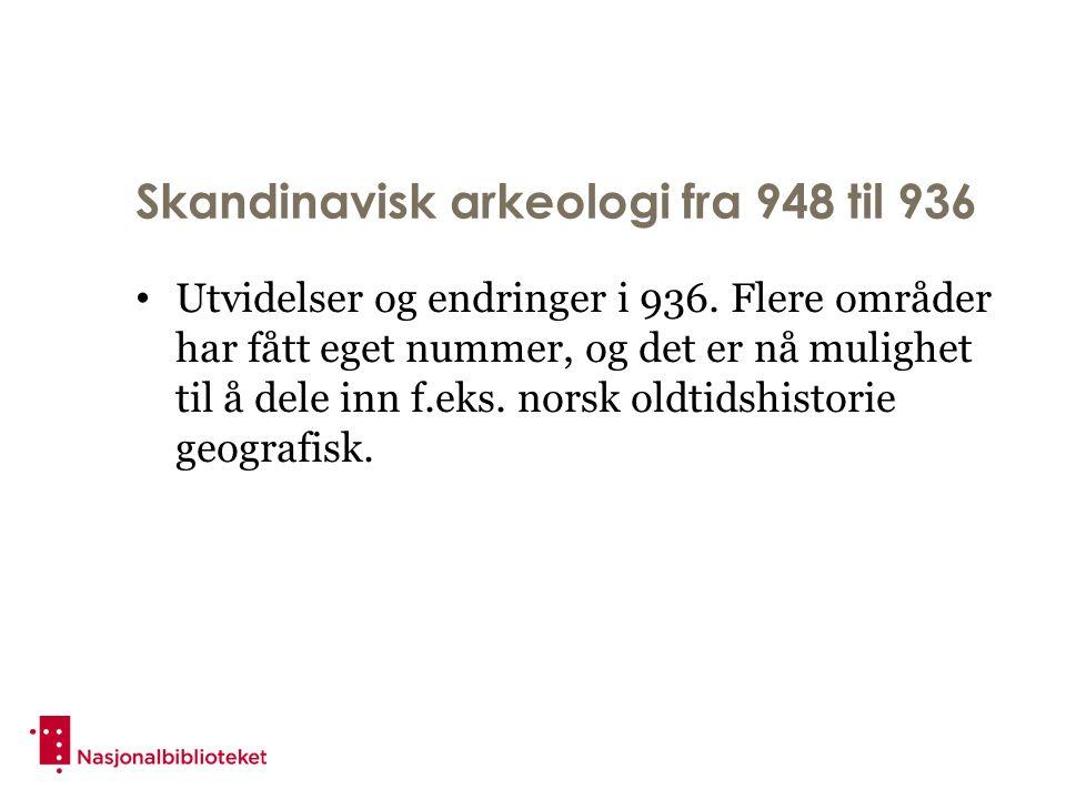 Skandinavisk arkeologi fra 948 til 936 Utvidelser og endringer i 936.