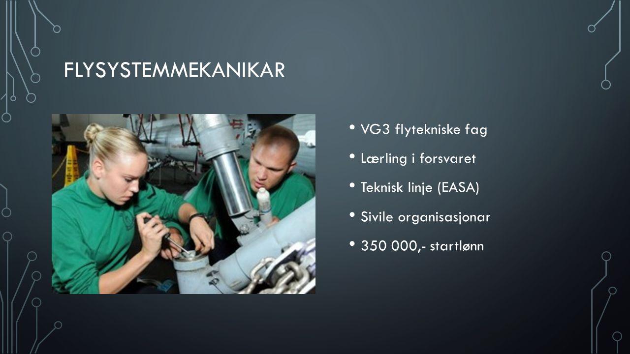 FLYSYSTEMMEKANIKAR VG3 flytekniske fag Lærling i forsvaret Teknisk linje (EASA) Sivile organisasjonar 350 000,- startlønn