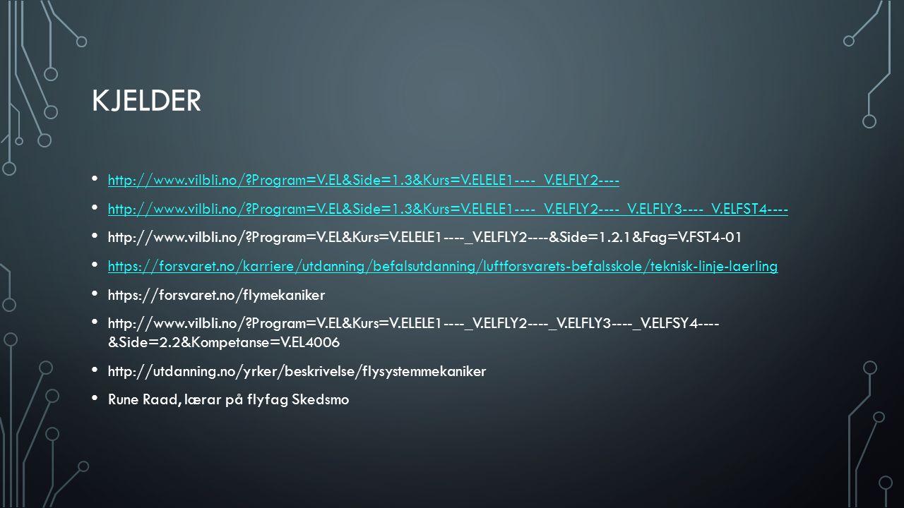 KJELDER http://www.vilbli.no/ Program=V.EL&Side=1.3&Kurs=V.ELELE1----_V.ELFLY2---- http://www.vilbli.no/ Program=V.EL&Side=1.3&Kurs=V.ELELE1----_V.ELFLY2----_V.ELFLY3----_V.ELFST4---- http://www.vilbli.no/ Program=V.EL&Kurs=V.ELELE1----_V.ELFLY2----&Side=1.2.1&Fag=V.FST4-01 https://forsvaret.no/karriere/utdanning/befalsutdanning/luftforsvarets-befalsskole/teknisk-linje-laerling https://forsvaret.no/flymekaniker http://www.vilbli.no/ Program=V.EL&Kurs=V.ELELE1----_V.ELFLY2----_V.ELFLY3----_V.ELFSY4---- &Side=2.2&Kompetanse=V.EL4006 http://utdanning.no/yrker/beskrivelse/flysystemmekaniker Rune Raad, lærar på flyfag Skedsmo